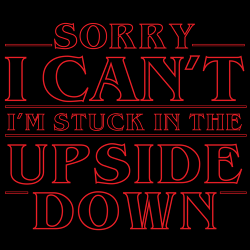 sorry-i-cant-im-stuck-in-the-upside-down--stranger-things-tshirt-large_1